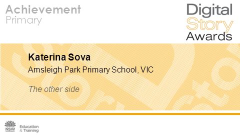 Achievement Primary Katerina Sova Amsleigh Park Primary School, VIC The other side