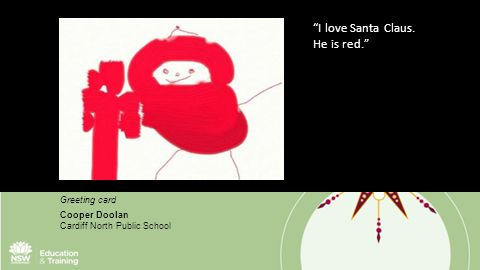 "Greeting card Cooper Doolan Cardiff North Public School ""I love Santa Claus. He is red."""