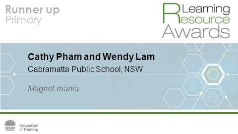 Runner up Primary Cathy Pham and Wendy Lam Cabramatta Public School, NSW Magnet mania