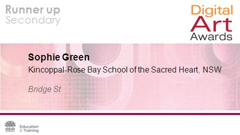 Runner up Secondary Sophie Green Kincoppal-Rose Bay School of the Sacred Heart, NSW Bridge St