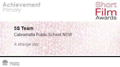 Achievement Primary 5S Team Cabramatta Public School, NSW A strange day