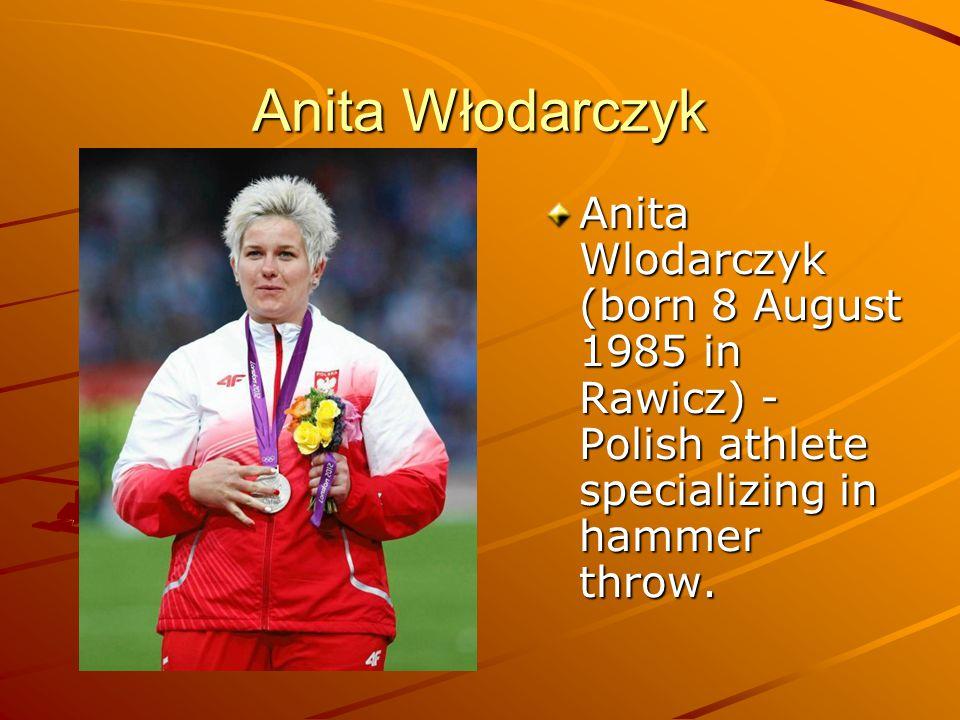 Anita Włodarczyk Anita Wlodarczyk (born 8 August 1985 in Rawicz) - Polish athlete specializing in hammer throw.