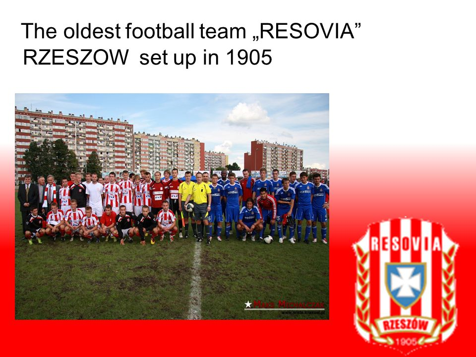 "The oldest football team ""RESOVIA RZESZOW set up in 1905"