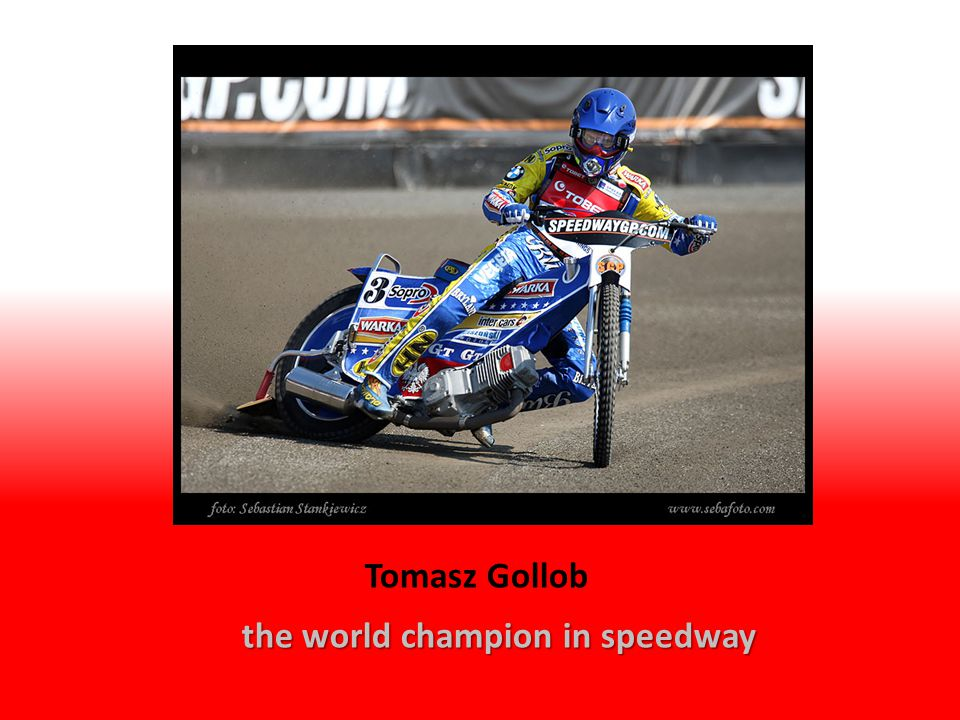 the world champion in speedway Tomasz Gollob