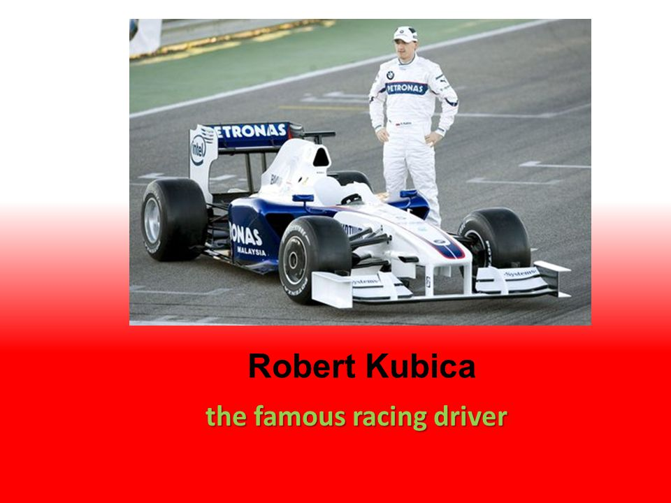the famous racing driver Robert Kubica