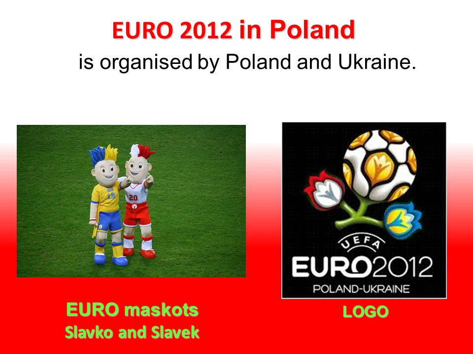 EURO 2012 in Poland is organised by Poland and Ukraine. EURO maskots Slavko and Slavek LOGO