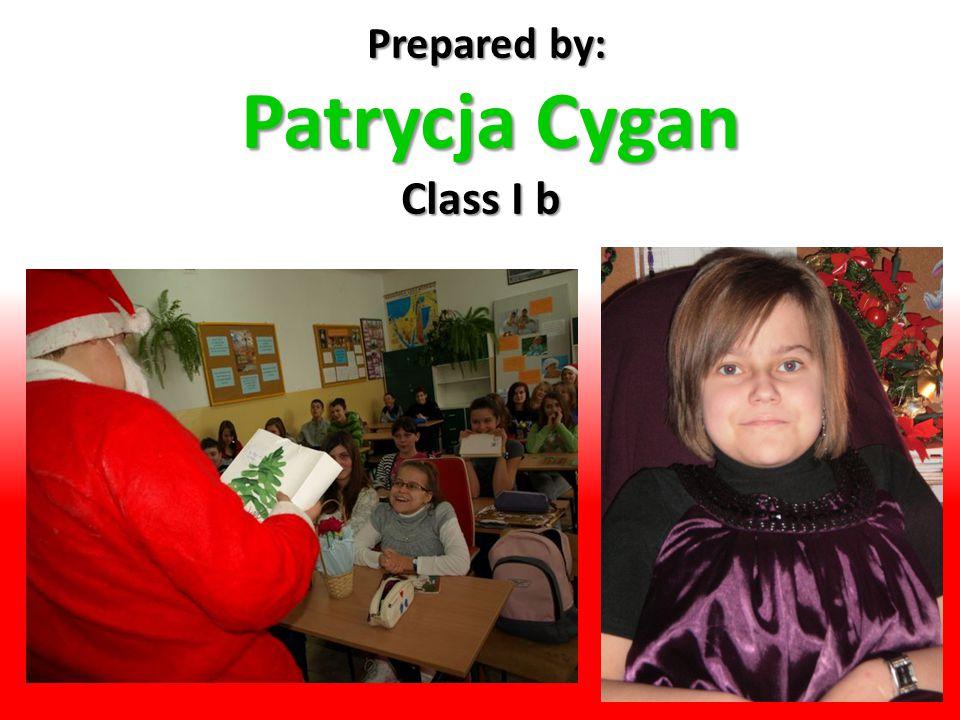 Prepared by: Patrycja Cygan Patrycja Cygan Class I b