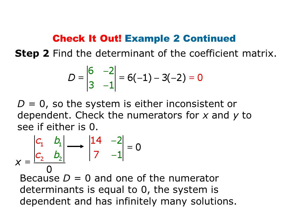 Check It Out. Example 2 Continued Step 2 Find the determinant of the coefficient matrix.