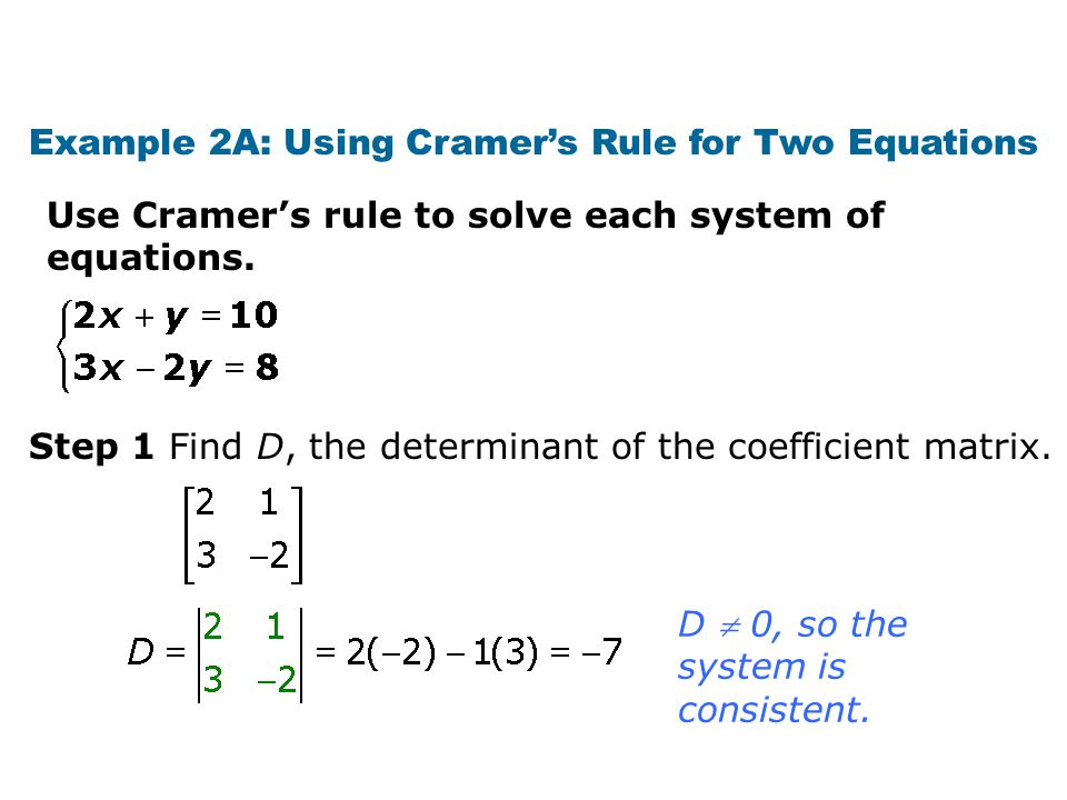 Example 2A: Using Cramer's Rule for Two Equations Use Cramer's rule to solve each system of equations.