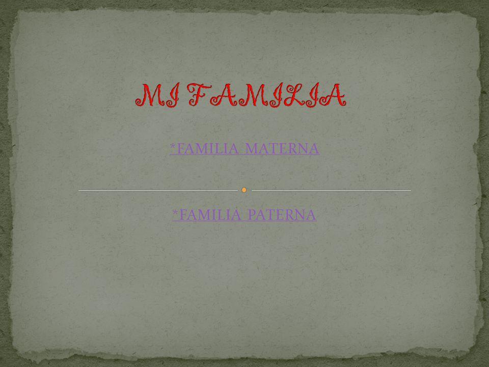 *FAMILIA MATERNA *FAMILIA PATERNA