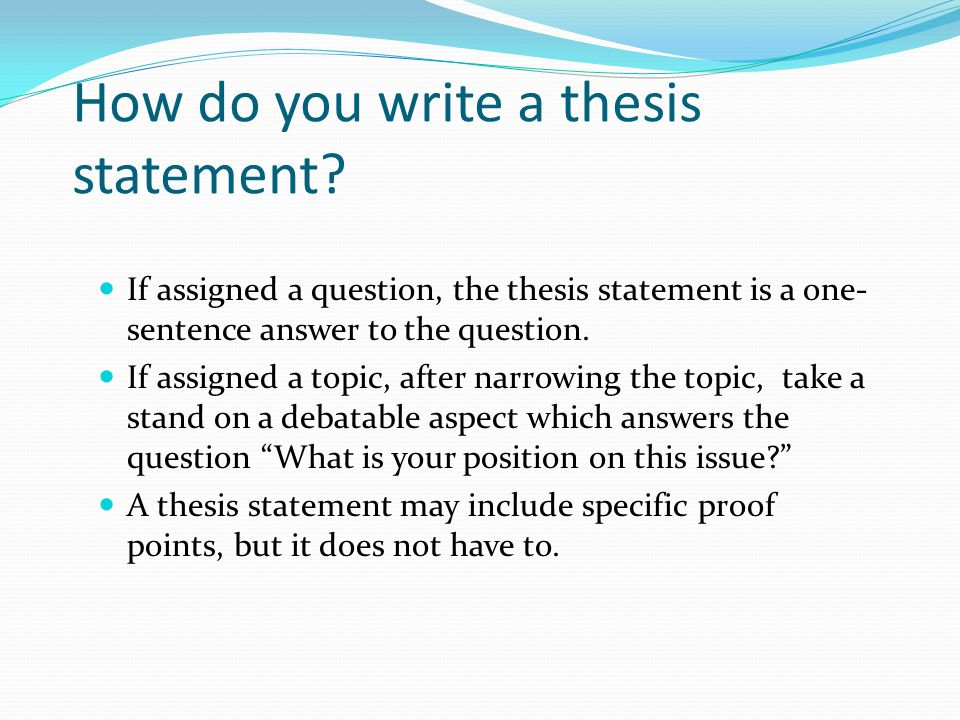 how do you right a thesis statement Finding the right thesis statement is like fishing you may have to throw many back as you develop your thesis statement, keep the following do's and don.