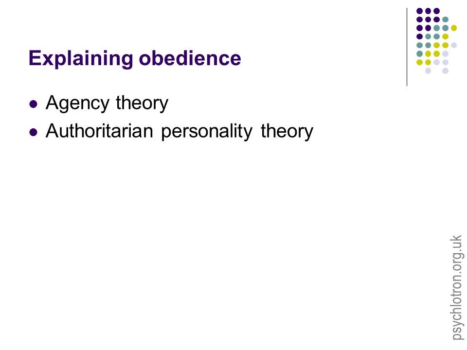 psychlotron.org.uk Explaining obedience Agency theory Authoritarian personality theory