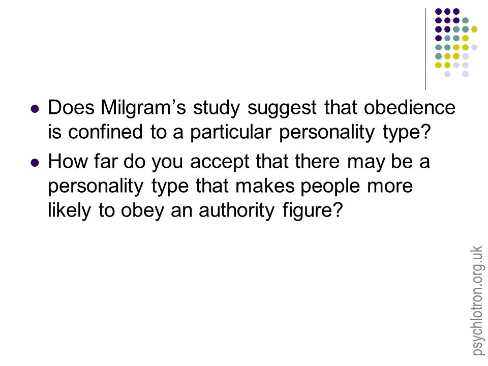 psychlotron.org.uk Does Milgram's study suggest that obedience is confined to a particular personality type.