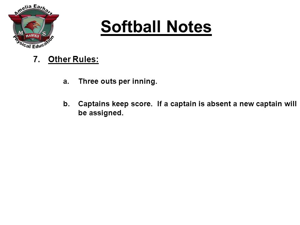 Softball Notes 7.Other Rules: a.Three outs per inning.