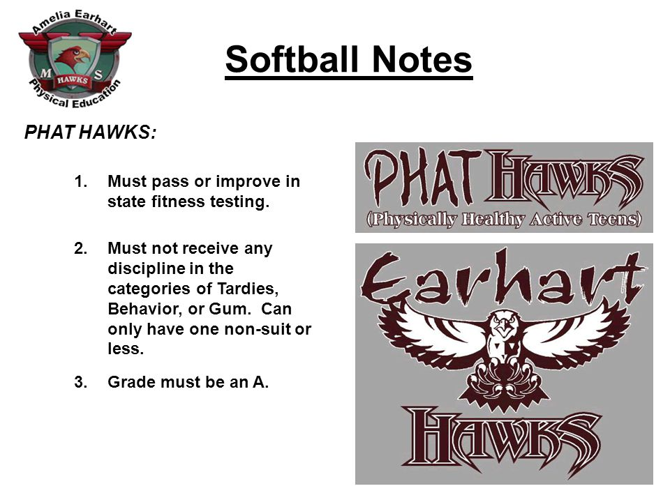 Softball Notes PHAT HAWKS: 1.Must pass or improve in state fitness testing.