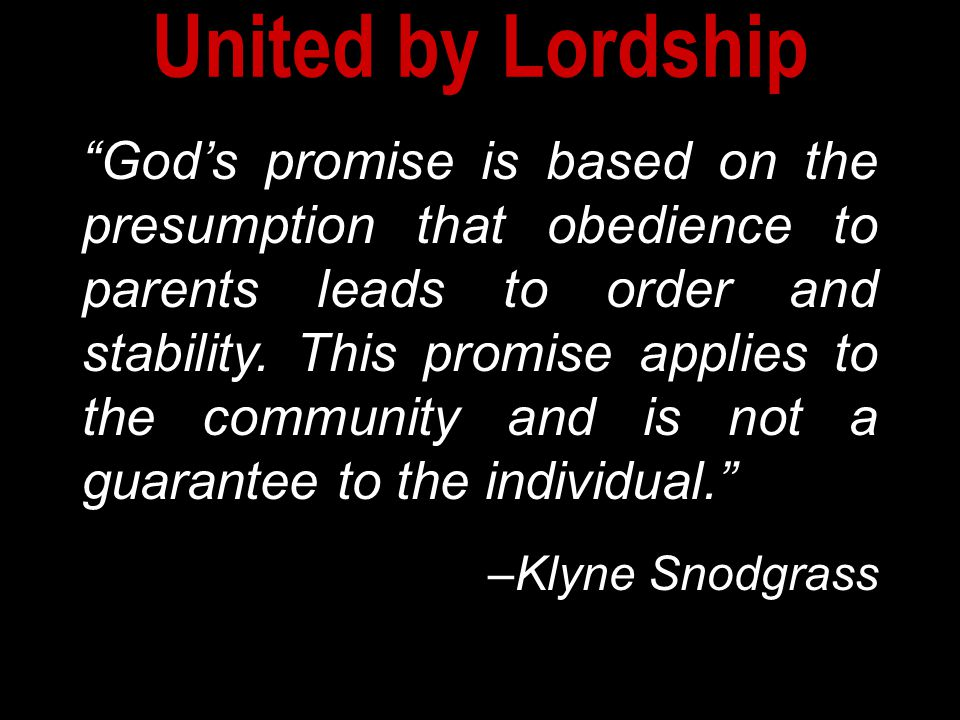 God's promise is based on the presumption that obedience to parents leads to order and stability.
