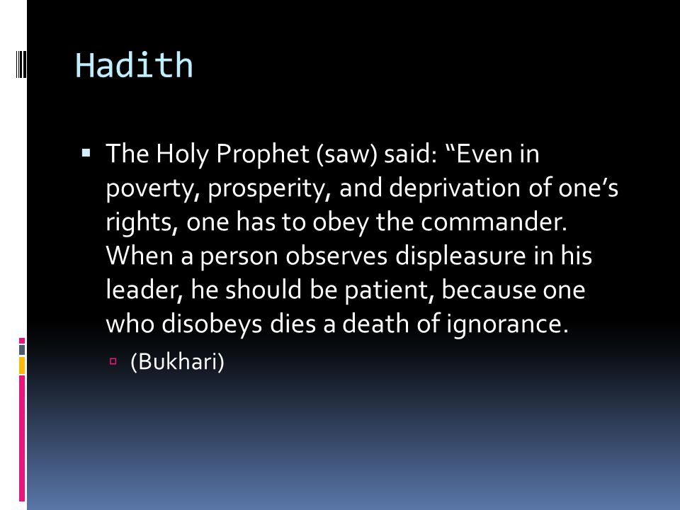 Hadith  The Holy Prophet (saw) said: Even in poverty, prosperity, and deprivation of one's rights, one has to obey the commander.