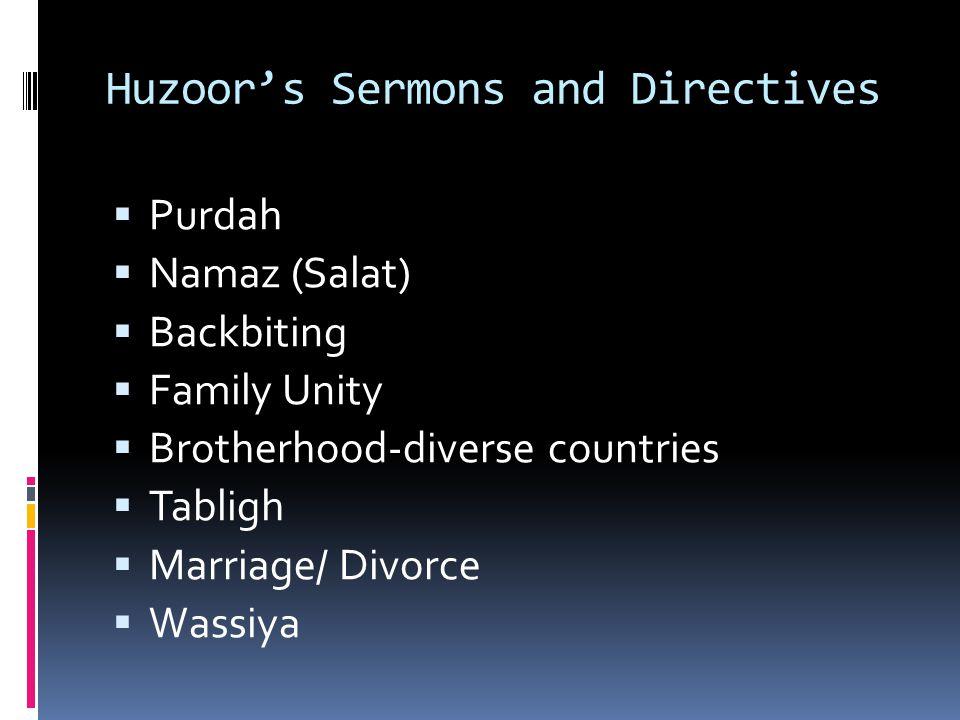 Huzoor's Sermons and Directives  Purdah  Namaz (Salat)  Backbiting  Family Unity  Brotherhood-diverse countries  Tabligh  Marriage/ Divorce  Wassiya
