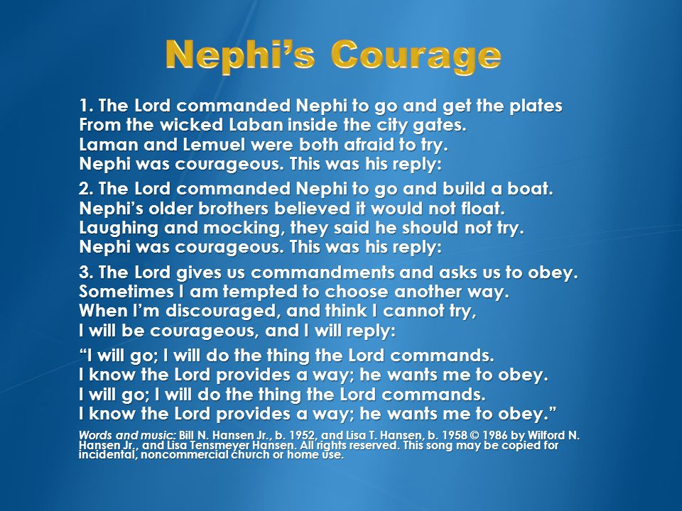 1.The Lord commanded Nephi to go and get the plates From the wicked Laban inside the city gates.