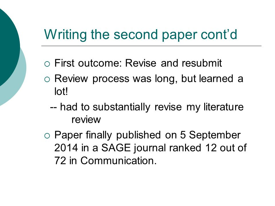 Writing the second paper cont'd  First outcome: Revise and resubmit  Review process was long, but learned a lot! -- had to substantially revise my l