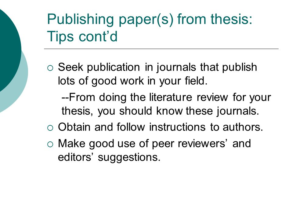 Publishing paper(s) from thesis: Tips cont'd  Seek publication in journals that publish lots of good work in your field. --From doing the literature