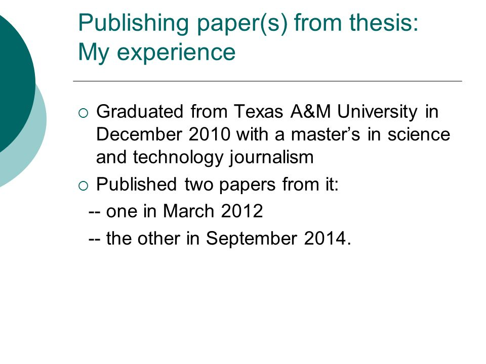 Publishing paper(s) from thesis: My experience  Graduated from Texas A&M University in December 2010 with a master's in science and technology journa