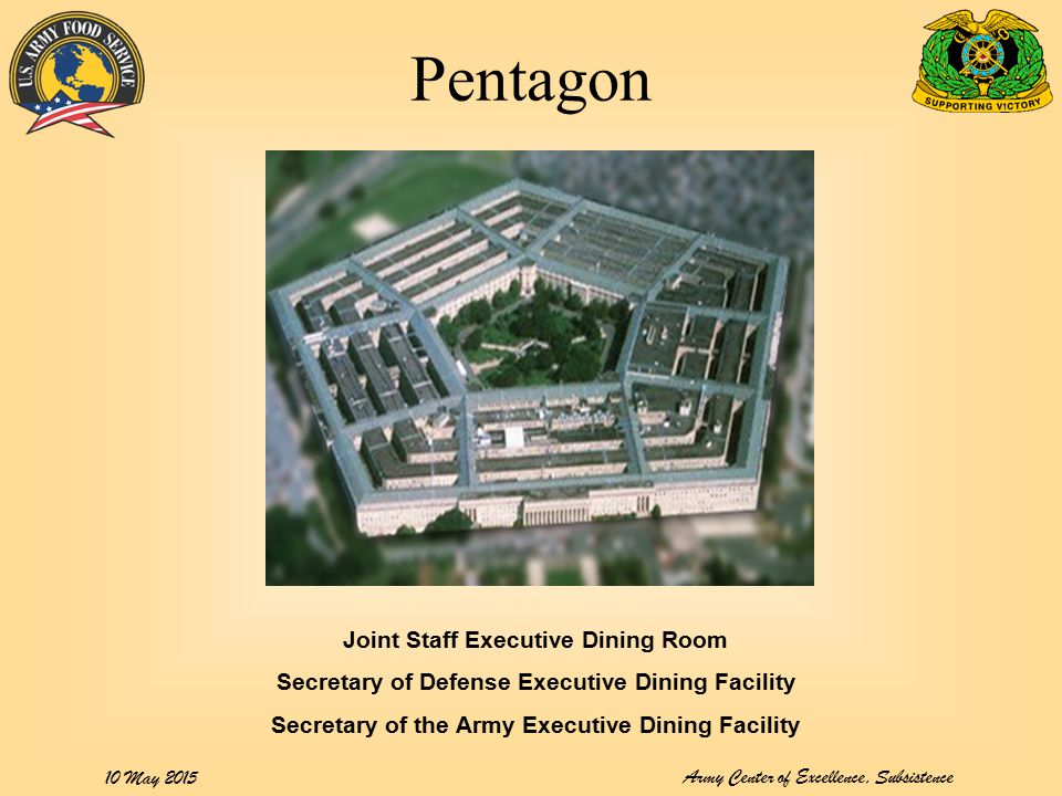 Army Center of Excellence, Subsistence 10 May 2015 Pentagon Joint Staff Executive Dining Room Secretary of Defense Executive Dining Facility Secretary of the Army Executive Dining Facility