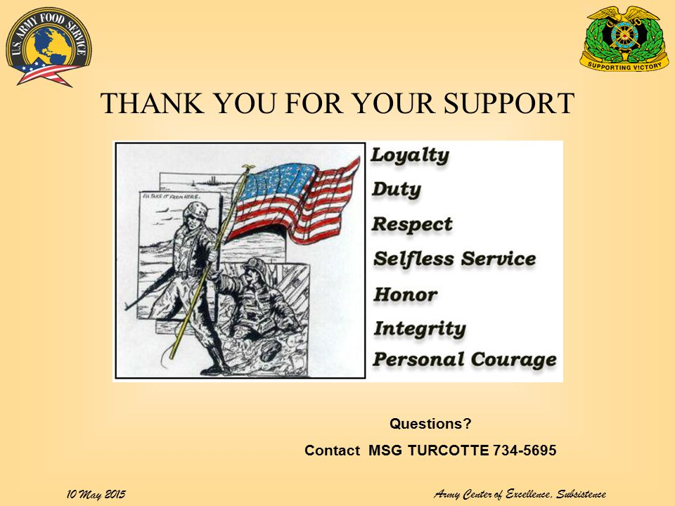 Army Center of Excellence, Subsistence 10 May 2015 THANK YOU FOR YOUR SUPPORT Questions? Contact MSG TURCOTTE 734-5695