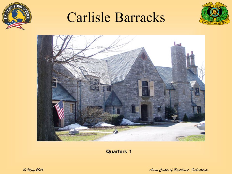 Army Center of Excellence, Subsistence 10 May 2015 Carlisle Barracks Quarters 1