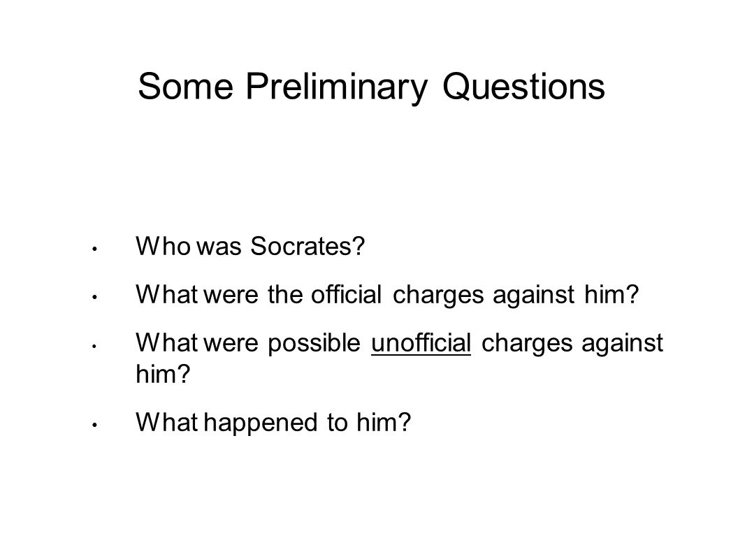 Some Preliminary Questions Who was Socrates. What were the official charges against him.