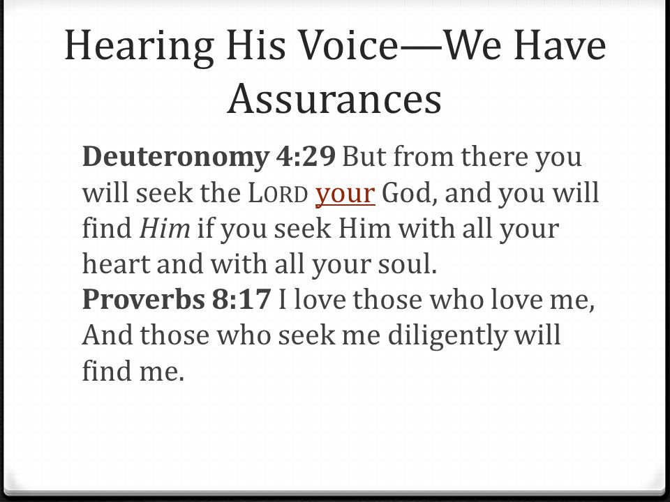 Hearing His Voice—We Have Assurances Deuteronomy 4:29 But from there you will seek the L ORD your God, and you will find Him if you seek Him with all