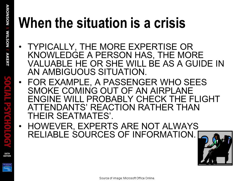 When the situation is a crisis TYPICALLY, THE MORE EXPERTISE OR KNOWLEDGE A PERSON HAS, THE MORE VALUABLE HE OR SHE WILL BE AS A GUIDE IN AN AMBIGUOUS SITUATION.