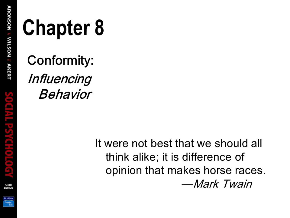 Chapter 8 Conformity: Influencing Behavior It were not best that we should all think alike; it is difference of opinion that makes horse races.