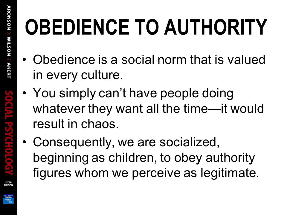 OBEDIENCE TO AUTHORITY Obedience is a social norm that is valued in every culture.
