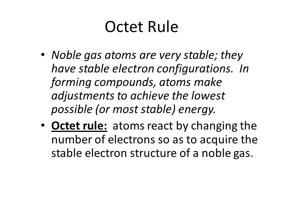 Octet Rule Noble gas atoms are very stable; they have stable electron configurations.