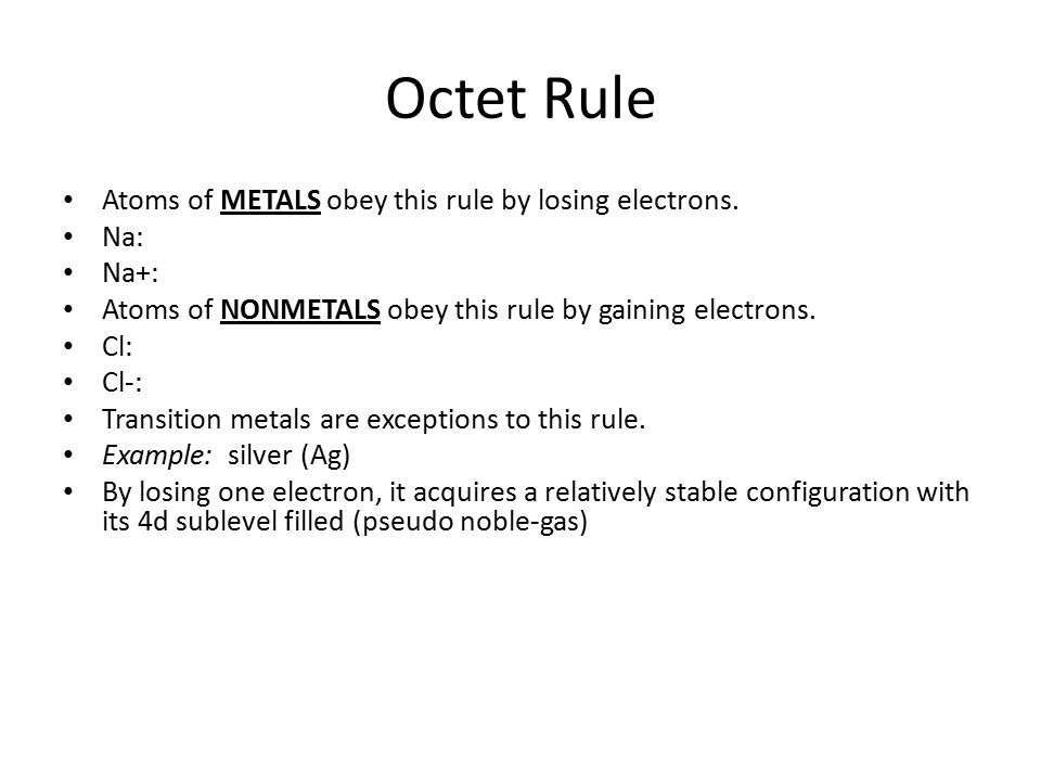 Octet Rule Atoms of METALS obey this rule by losing electrons.