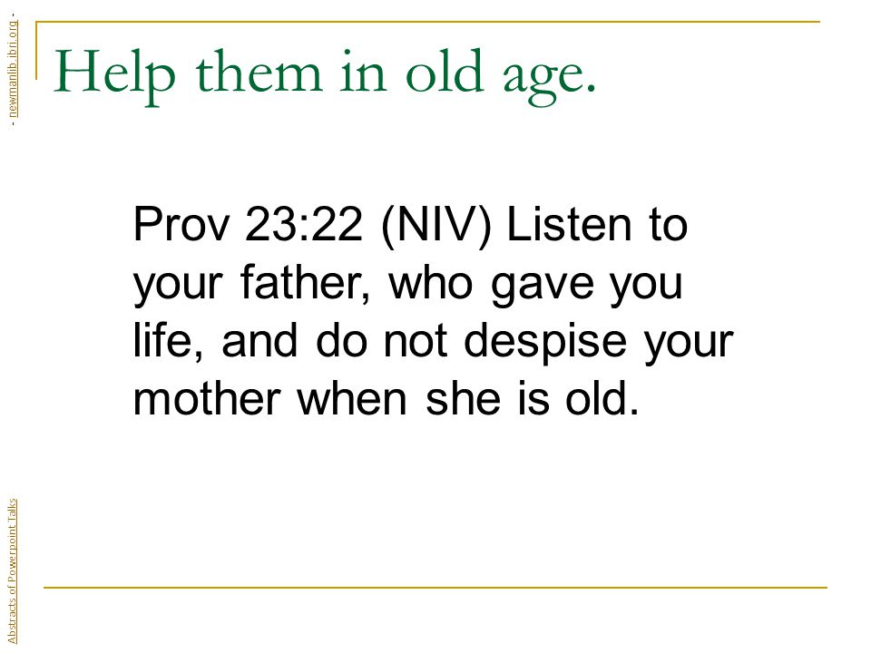 Help them in old age.