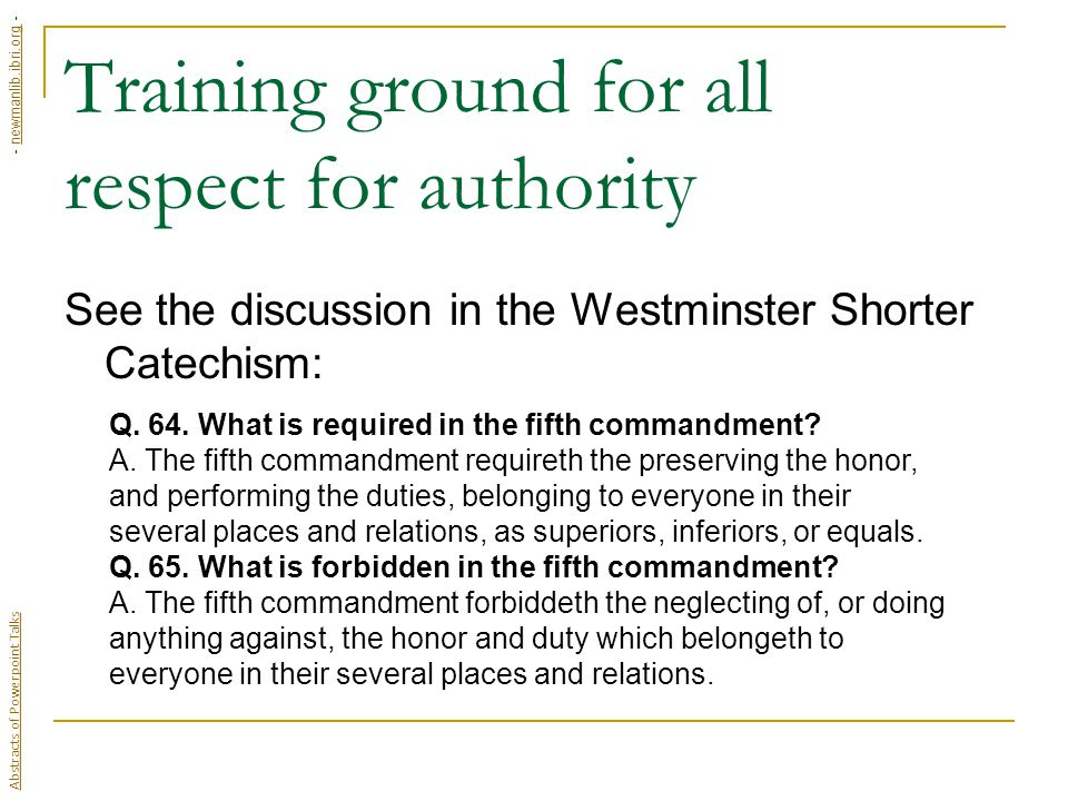 Training ground for all respect for authority See the discussion in the Westminster Shorter Catechism: Q.