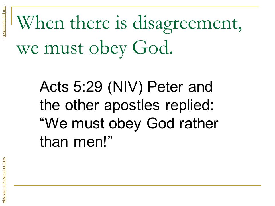 When there is disagreement, we must obey God.