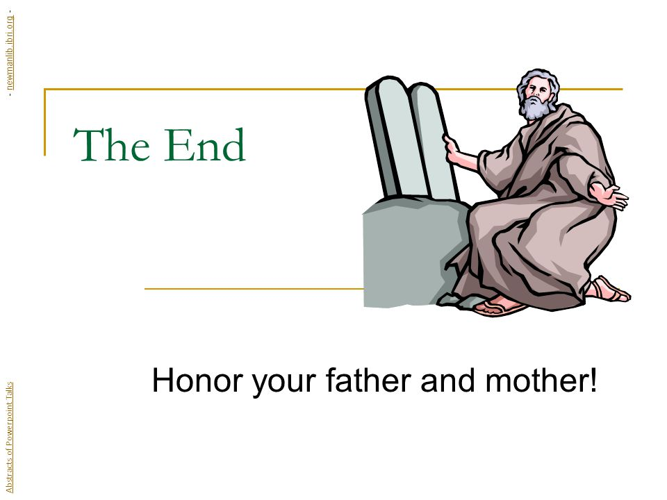 The End Honor your father and mother.