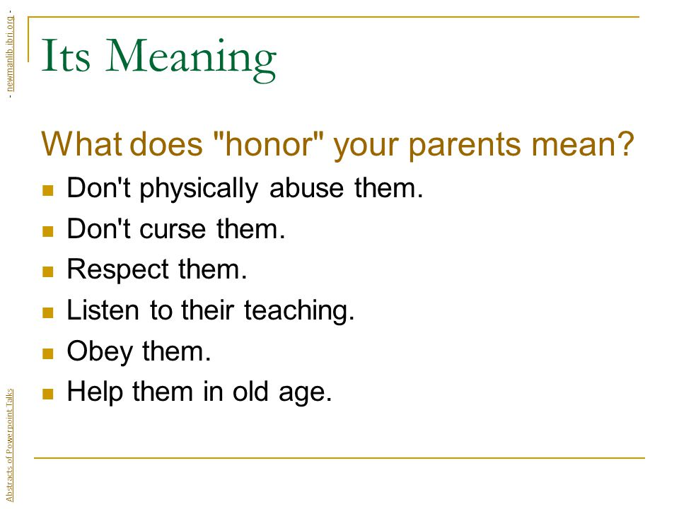 Its Meaning What does honor your parents mean. Don t physically abuse them.