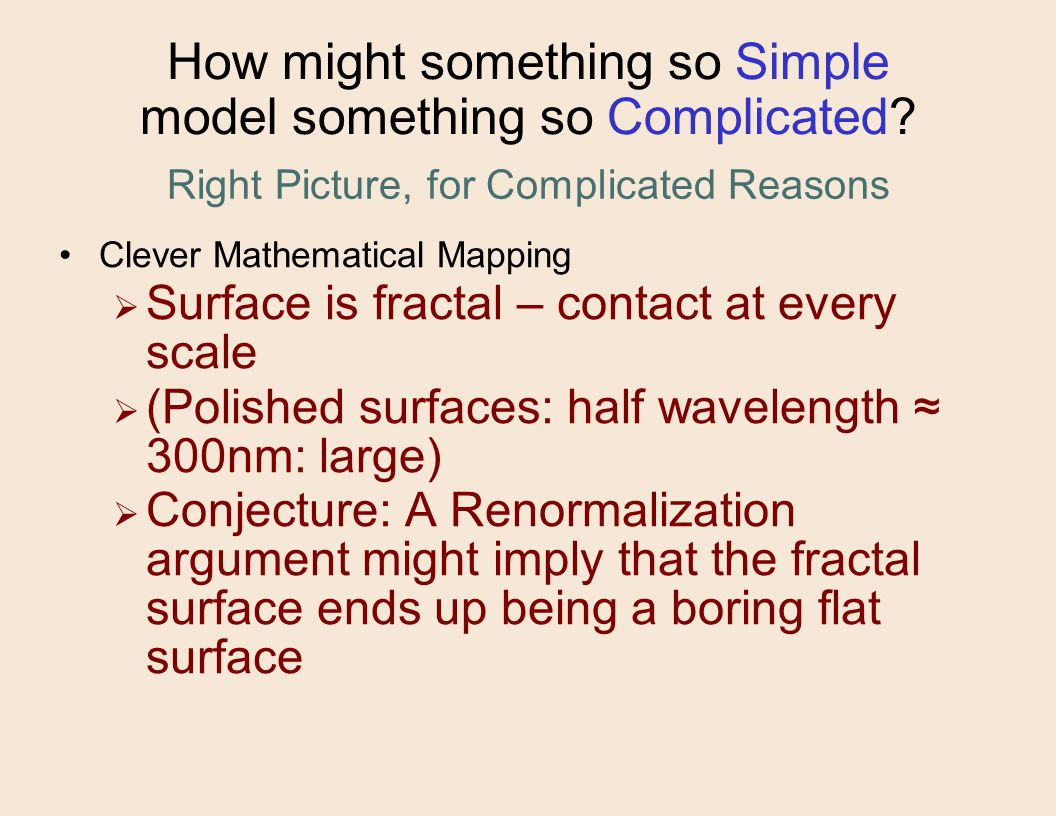 How might something so Simple model something so Complicated.