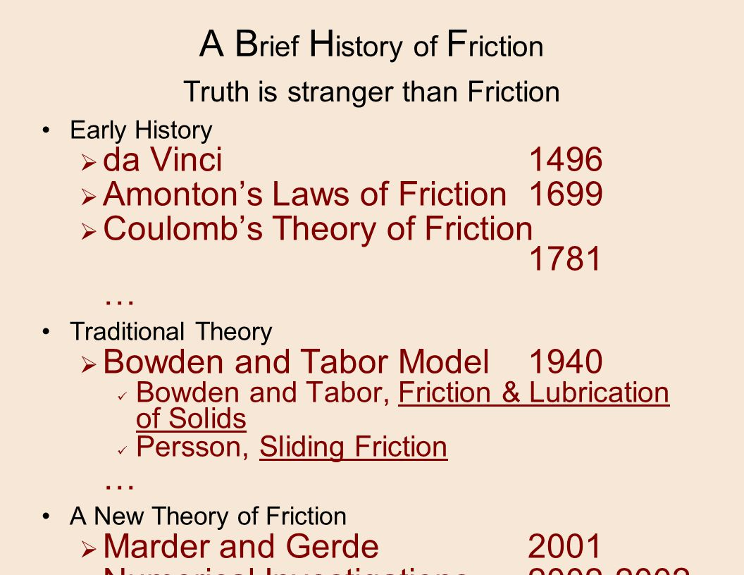 A B rief H istory of F riction Early History  da Vinci1496  Amonton's Laws of Friction1699  Coulomb's Theory of Friction 1781 … Traditional Theory