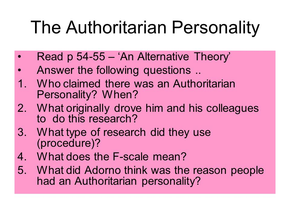 The Authoritarian Personality Read p 54-55 – 'An Alternative Theory' Answer the following questions..