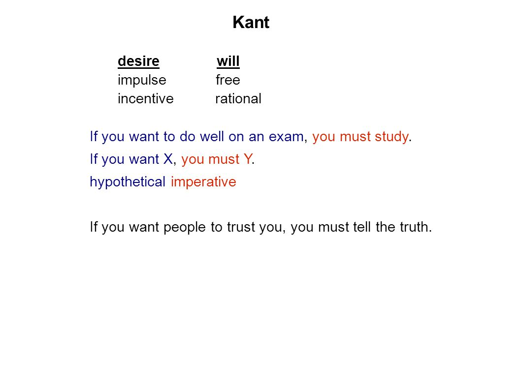 Kant desire will impulse free incentive rational If you want to do well on an exam, you must study.