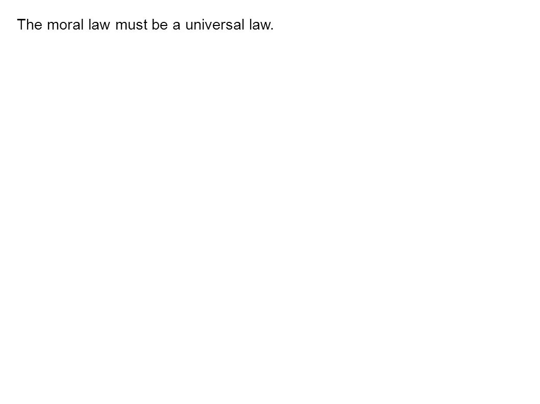 The moral law must be a universal law.