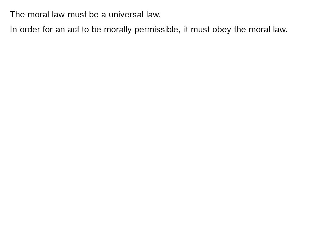 In order for an act to be morally permissible, it must obey the moral law.