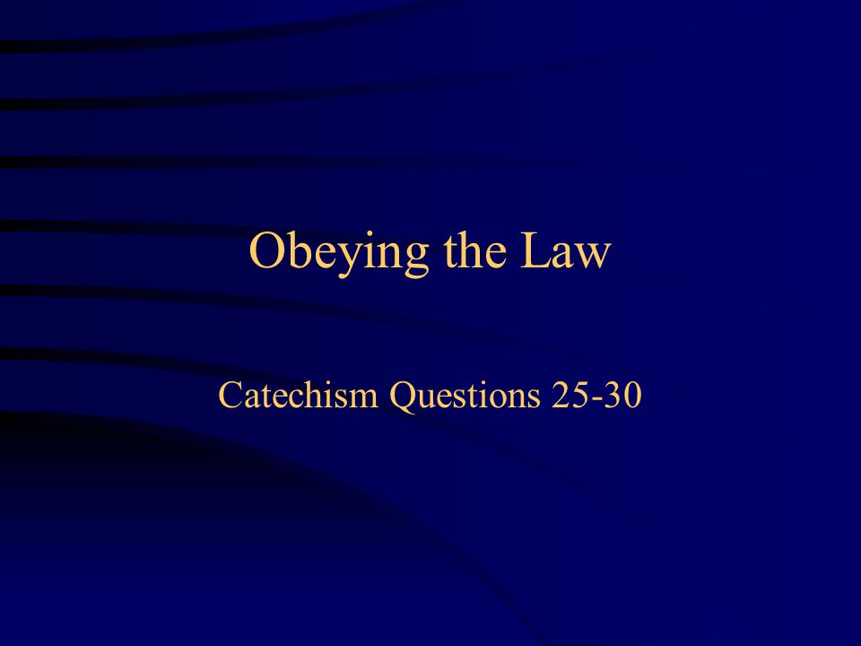 Obeying the Law Catechism Questions 25-30