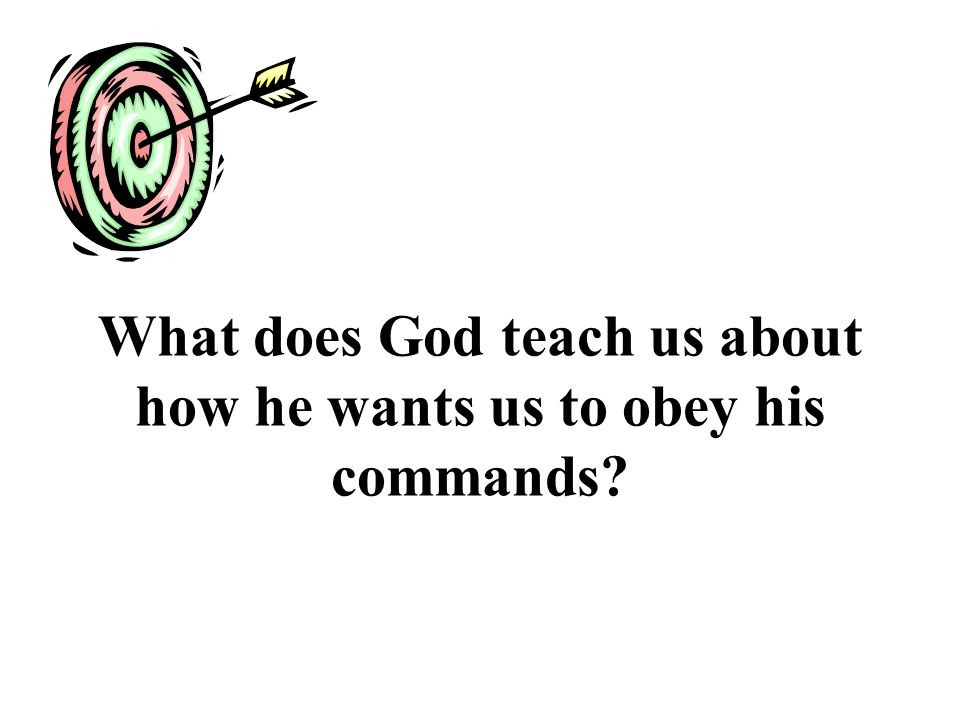 What does God teach us about how he wants us to obey his commands