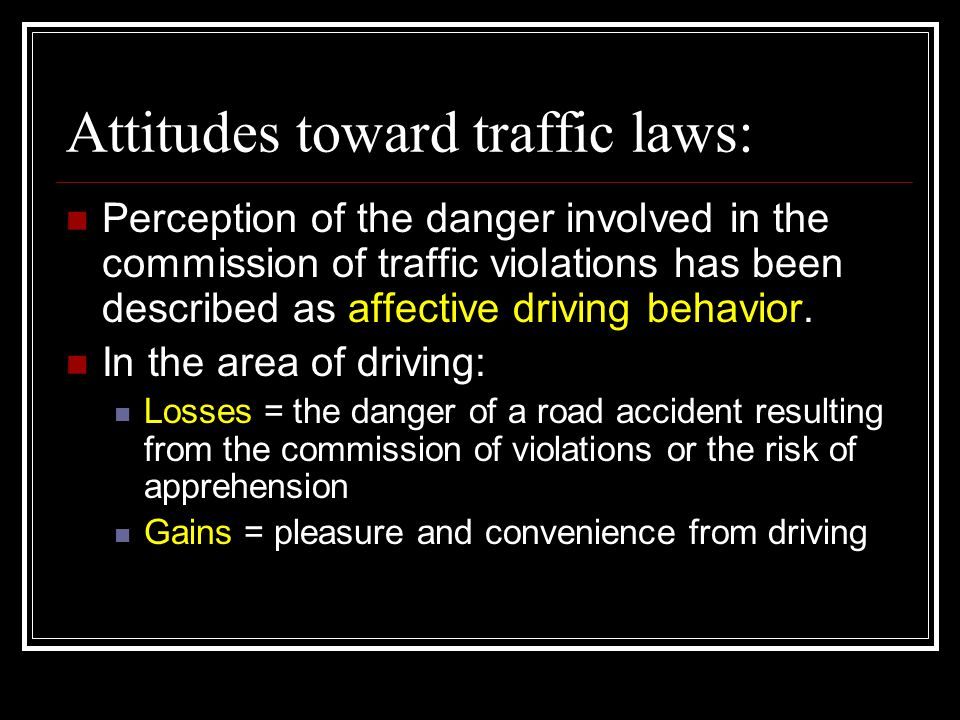 Attitudes toward traffic laws: Perception of the danger involved in the commission of traffic violations has been described as affective driving behavior.